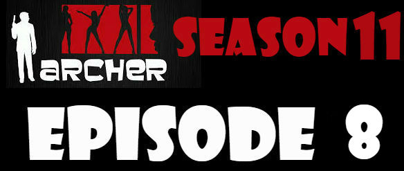 Archer Season 11 Episode 8 Watch Online TV Series